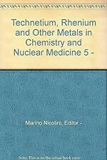 Technetium, Rhenium and Other Metals in Chemistry and Nuclear Medicine 5 -
