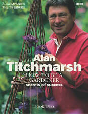 How to Be a Gardener: Secrets of Success (Book Two), Titchmarsh, Alan, New condi