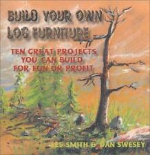 Build Your Own Log Furniture:  Ten Great Projects You Can Build For Fun or Profi