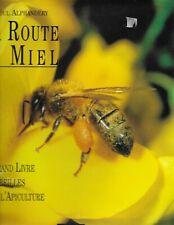 La Route du miel Le grand livre des abeilles et de l'apiculture de R. Alphandéry