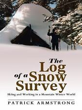 The Log of a Snow Survey : Skiing and Working in a Mountain Winter World by...