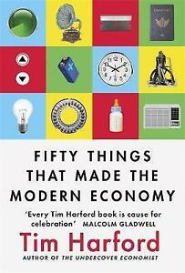 Fifty Things That Made the Modern Economy by Tim Harford (Paperback, 2017)