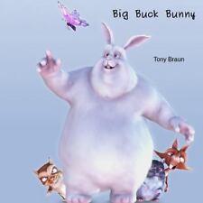 Big Buck Bunny by Tony Braun (2015, Paperback)