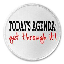 """Today's Agenda Get Through It! - 3"""" Circle Sew / Iron On Motivational Humor Gift"""
