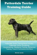 Patterdale Terrier Training Guide Patterdale Terrier Training Book Include.