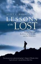 Lessons of the Lost : Finding Hope and Resilience in Work, Life, and the...