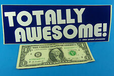 "Vintage Bumper Sticker You are TOTALLY AWESOME ! White & Blue 3"" x 9"" FREE SHIP"