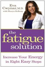 The Fatigue Solution: Increase Your Energy in Eigh