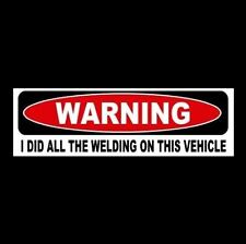 """Funny """"WARNING: I DID ALL THE WELDING ON THIS VEHICLE"""" rat rod STICKER decal hot"""