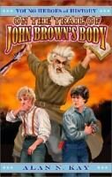 On the Trail of John Brown's Body by Kay, Alan N.-ExLibrary