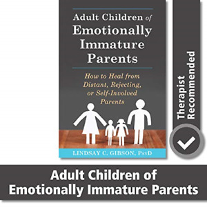 Adult Children of Emotionally Immature Parents: How to Heal from Distant, How to