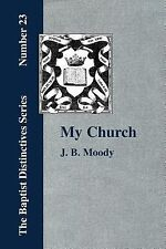 My Church Its Characteristics and Perpet by J. Moody (2006, Paperback)