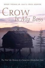 Crow Is My Boss: The Oral Life History of a Tanacross Athabaskan Elder-ExLibrary