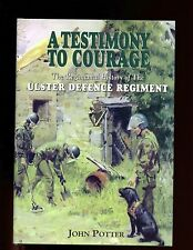 A TESTIMONY TO COURAGE - The Ulter Defence Regiment, John Potter  1st HBdj  VG