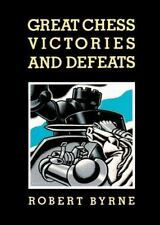 Great Chess Victories and Defeats by Robert Byrne (2013, Paperback)