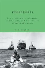 Greenpeace: How a Group of Ecologists, Journalists, and Visionaries Changed the