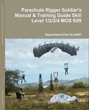 Parachute Rigger Soldier's Manual & Training Guide, Skill Level 1/2/3/4 MOS 92R