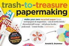 Trash-to-Treasure Papermaking: Make Your Own Recycled Paper from-ExLibrary