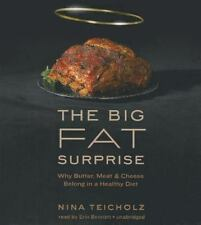The Big Fat Surprise : Why Butter, Meat and Cheese Belong in a Healthy Diet by N