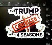 The Trump Show - Cancelled - After 4 Seasons Funny Political Vinyl Sticker 2020