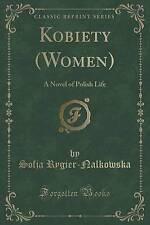 Kobiety (Women): A Novel of Polish Life (Classic Reprint) by Rygier-Nalkowska,