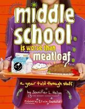 Middle School Is Worse Than Meatloaf: A Year Told Through Stuff , Holm, Jennifer