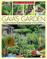 Gaia's Garden : A Guide to Home-Scale Permaculture, Paperback by Hemenway, To...