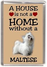 """Maltese Terrier Dog Fridge Magnet """"A HOUSE IS NOT A HOME"""" by Starprint"""
