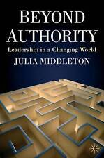 Beyond Authority: Leadership in a Changing World by Julia Middleton...