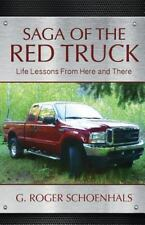 Saga of the Red Truck : Life Lessons from Here and There by Roger Schoenhals...