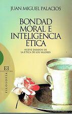 Bondad moral e inteligencia ética. Juan Miguel Palacios