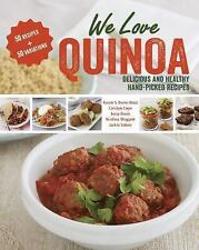 We Love Quinoa : 100 Delicious and Healthy Hand-Picked Recipes by Jackie...