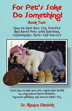 For Pet's Sake, Do Something! Book Two - How to Heal Your Sick, Overfed and Bore