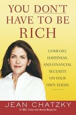 You Dont Have to Be Rich: Comfort, Happiness, and Financial Security on Your Ow