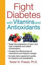 New, Fight Diabetes with Vitamins and Antioxidants, Prasad Ph.D., Kedar N., Book