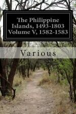 The Philippine Islands, 1493-1803 Volume V, 1582-1583 (2014, Paperback)