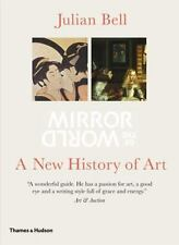 Mirror of the World : A New History of Art by Julian Bell (2010, Paperback)