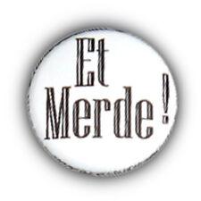 Badge ET MERDE ! Noir / BLANC frenchy punk rock retro vintage pins button Ø25mm