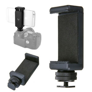 Phone Clip Holder + Hot Shoe Adapter Mount For Dslr Camera Mobile 58 To 88Mm