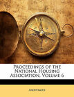 NEW Proceedings of the National Housing Association, Volume 6 by Anonymous