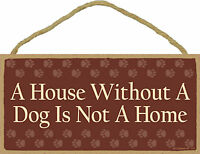 A House Without A Dog Is Not A Home Wood Puppy Dog Sign Plaque Made in USA