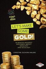Let's Make Some Gold!: Science's Biggest Mistakes about Geology and Ecology (Sci