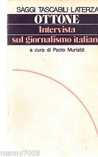 LIBRO=INTERVISTA SUL GIORNALISMO ITALIANO=PIERO OTTONE 1978=SAGGI TASCABILI
