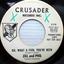 JILL & PHIL soul promo CRUSADER vg+ 45 OH WHAT A FOOL YOU'VE BEEN / TOGETHER F98