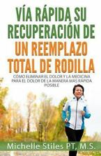 Fast Track Your Recovery from a Total Knee Replacement (Spanish Edition) :...