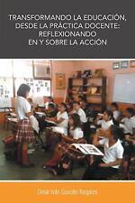 Transformando la Educación, Desde la Práctica Docente : Reflexionando en y...