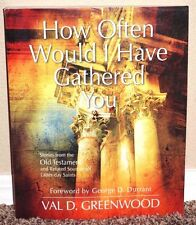 HOW OFTEN WOULD I HAVE GATHERED YOU OLD TESTAMENT by Val Greenwood LDS MORMON PB