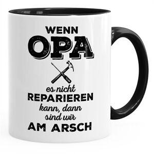 Tasse für Opa Spruch Wenn Opa es nicht reparieren kann dann sind wir am Arsch