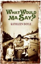 What Would Ma Say?: 1-Kathleen Doyle