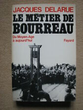 DELARUE JACQUES . LE METIER DE BOURREAU DU MOYEN-ÂGE A AUJOURD'HUI . FAYARD 1979